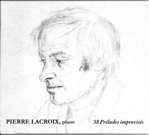 Pierre Lacroix 38 Préludes improvisés